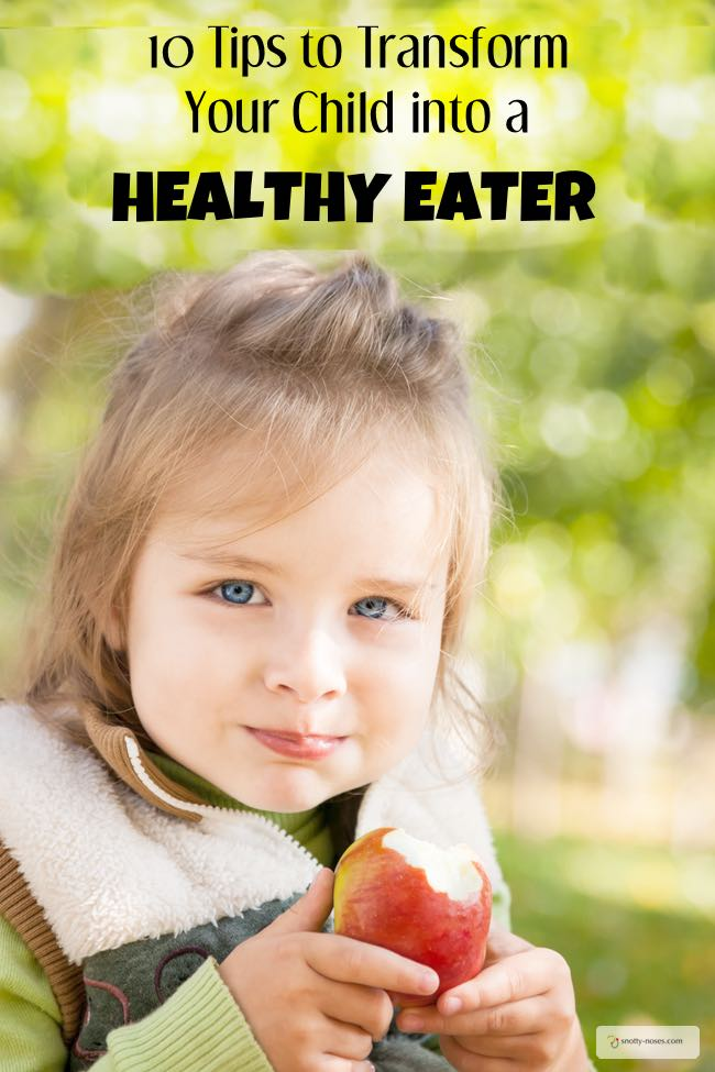 10 Tips to Transform Your Child into a Healthy Eater. Healthy Eating may seem really difficult but once you get into the habit, it's easy to teach your children to love healthy food. by Dr Orlena Kerek