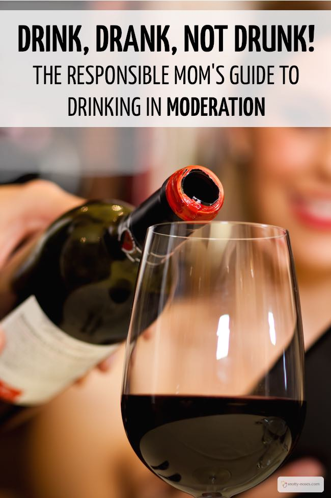 Drink, Drank, Not Drunk. The Responsible Mom's Guide to Drinking in Moderation. Some awesome tips to enjoy a fantastic night and not feel awful the next day!