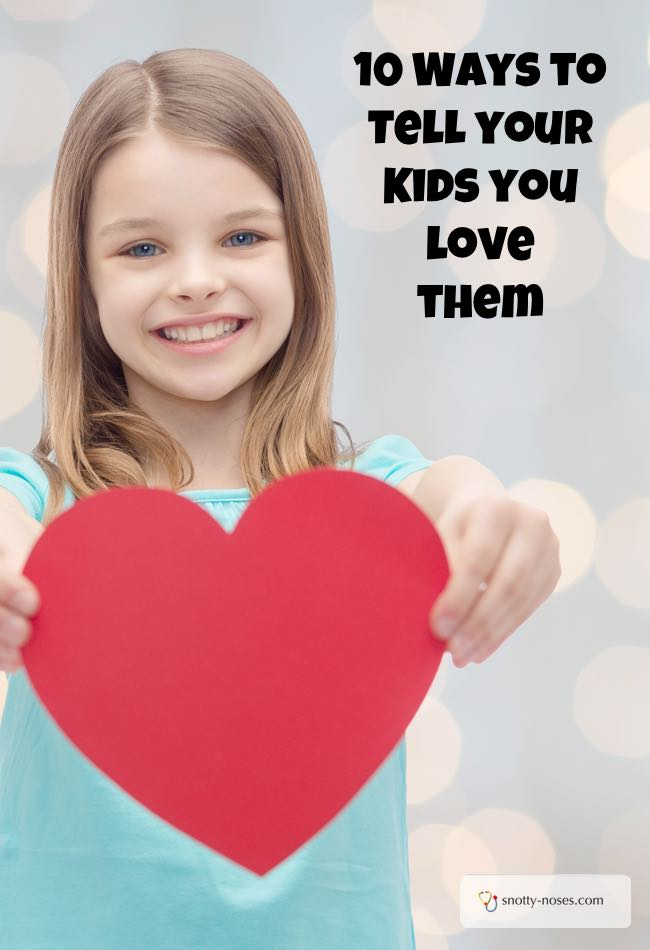 10 Ways to Tell your Kids you Love them. Remember to do #1 lots!