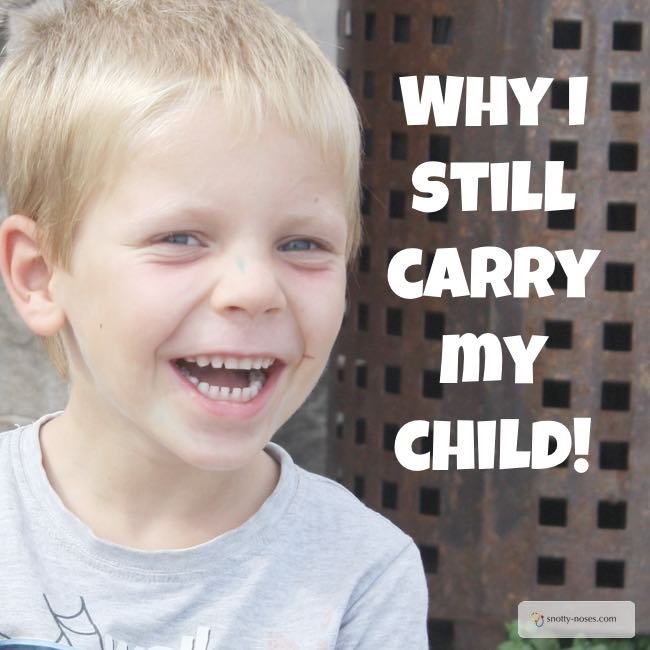 Why I Still Carry My Child. Even though he's quite big!