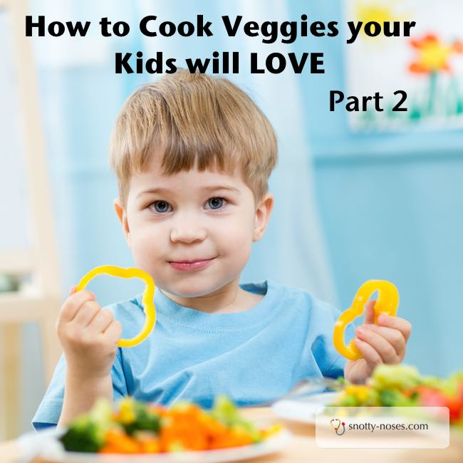 How to Cook Veggies your Kids Will Love. Part 2. Some simple ideas.
