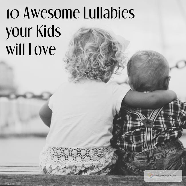 10 Awesome Lullabies your kids will Love
