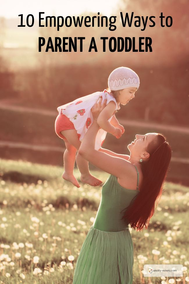 10 Empowering Ways to Parent a Toddler and Survive the Terrible Twos or the Thorny Threes. Love number 10.