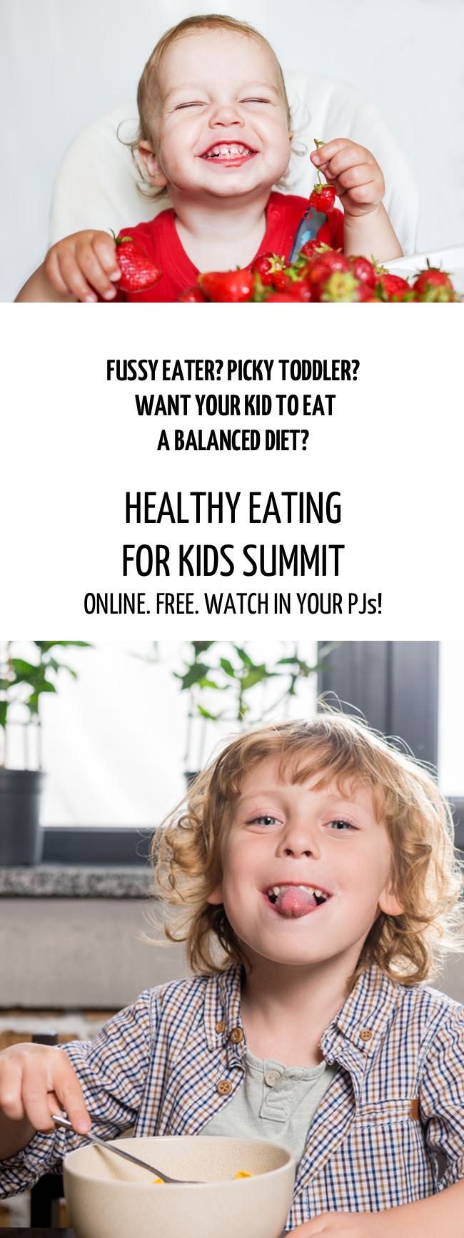 Picky eater? Fussy Toddler? Wish your child had a more balanced diet?  Come and sign up for the Healthy Eating for Kids Summit and, learn how to stop meal time battles and find the stress free way to teach them healthy eating habits. #toddler #fussyeater #fussytoddler #toddlerwon'teat #pickyeater #parenting #positiveparenting
